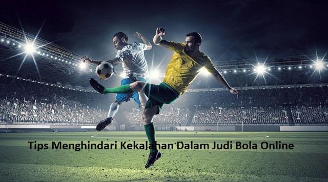 Tips Menghindari Kekalahan Dalam Judi Bola Online